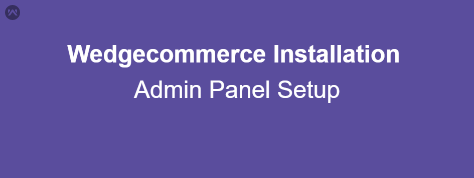 Wedgecommerce Installation and Admin Panel Setup