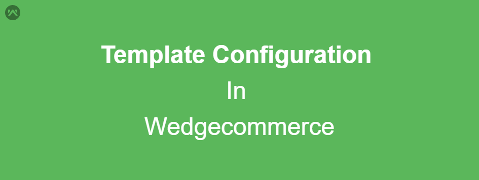 Template Configuration In Wedgecommerce