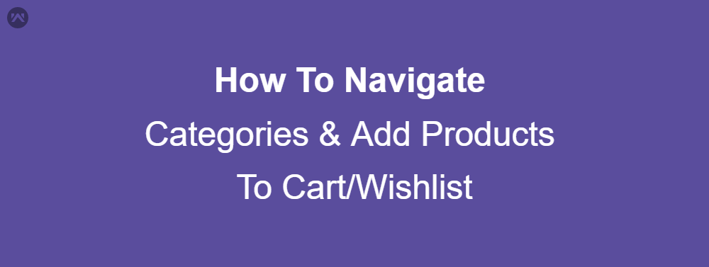How To Navigate Categories & Add Products To Cart/Wishlist