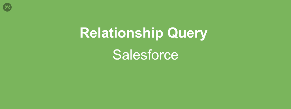 Relationship Query In Salesforce | WedgeCommerce