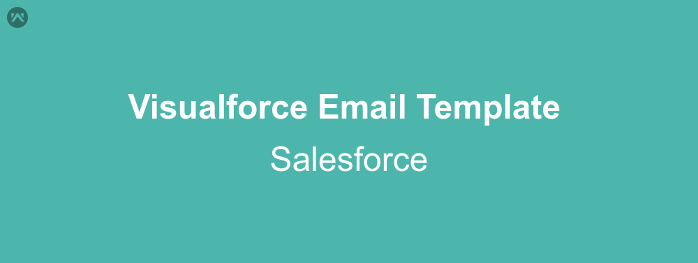 How To Create And Use A Visualforce Email Template In Salesforce