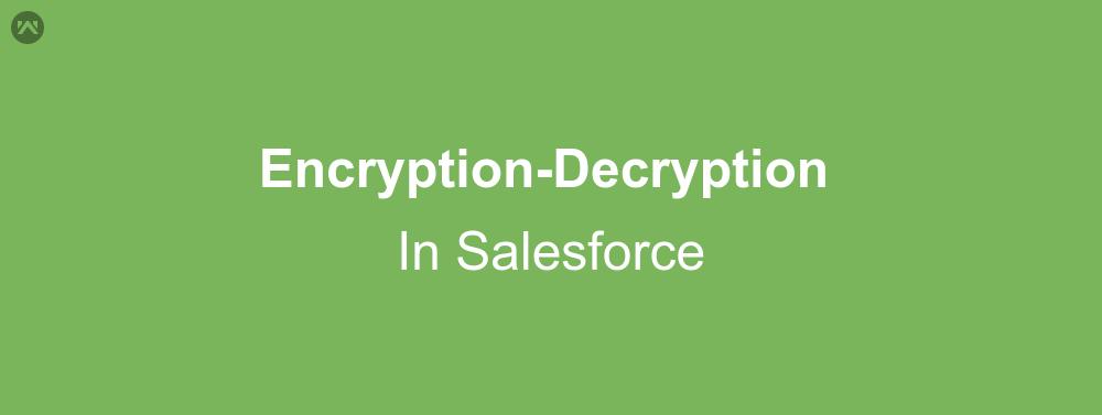 Encryption Decryption In Salesforce | WedgeCommerce