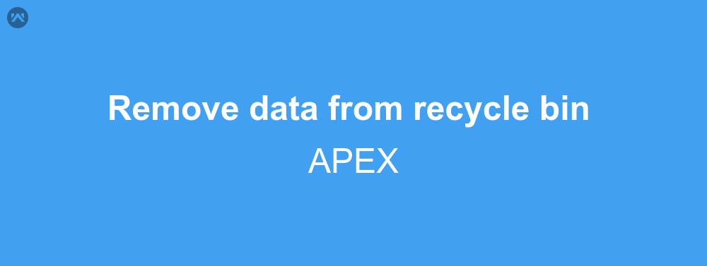 Remove data from recycle bin in APEX