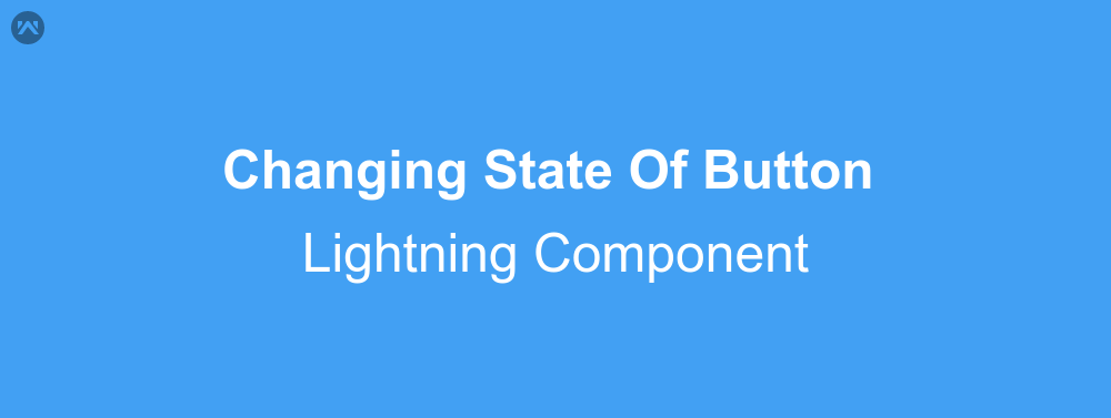 Changing State Of Button In Lightning Component | WedgeCommerce