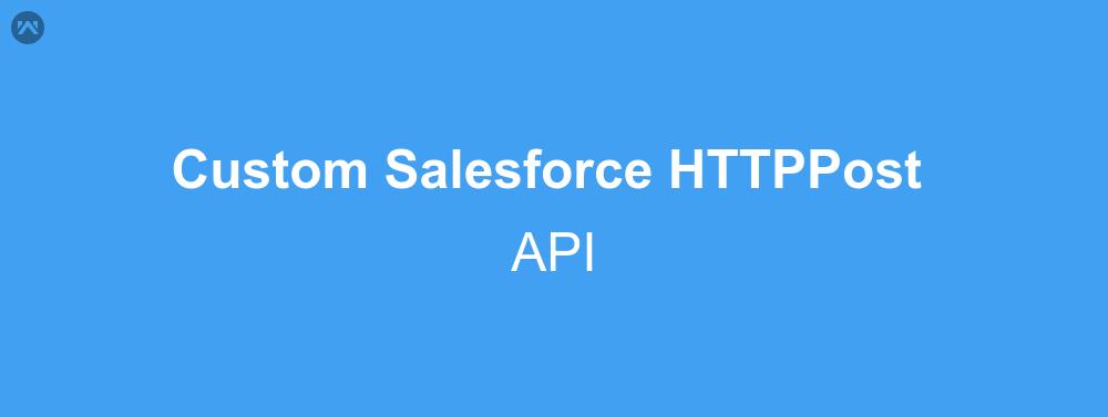 Custom Salesforce HTTPPost API