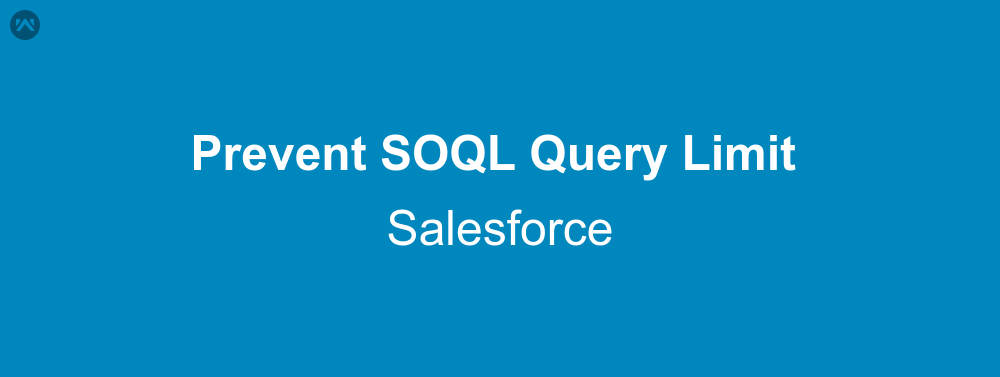 Prevent hitting soql query limit APEX