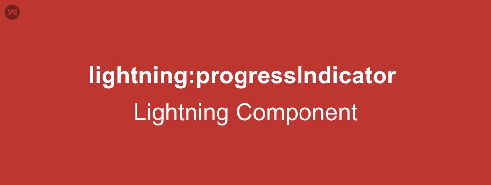 lightning:progressIndicator In Lightning Component