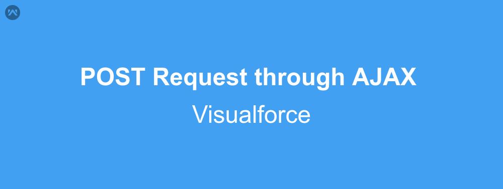 Post Request through AJAX in Visualforce