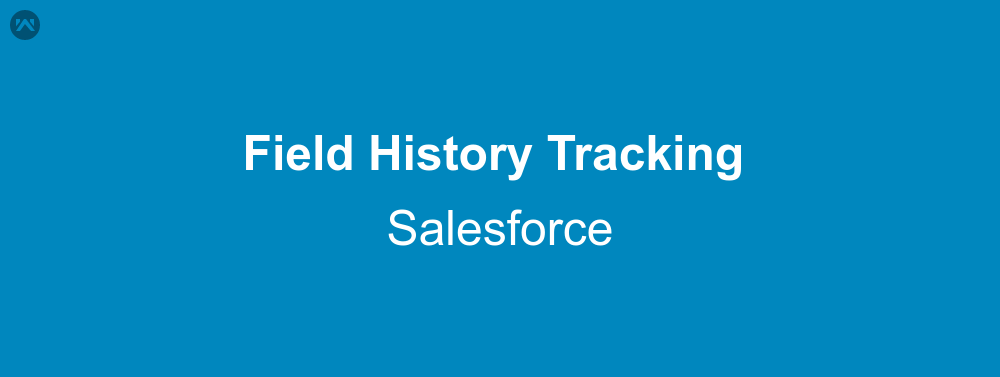 Field Tracking in Salesforce