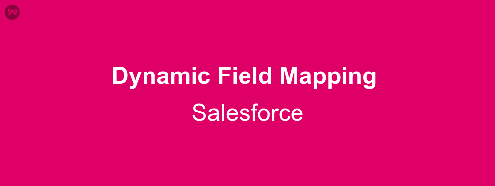 Dynamic Field Mapping In Salesforce