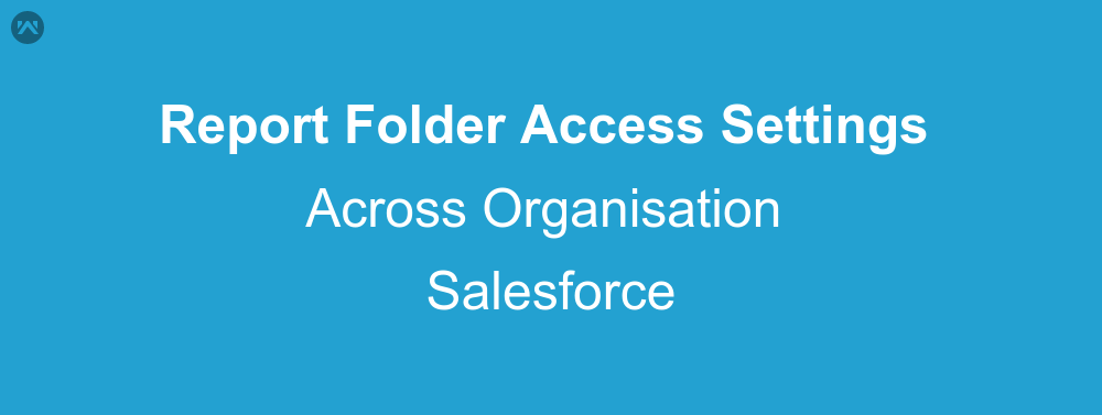 Report Folder Access Settings Across Organisation In Salesforce