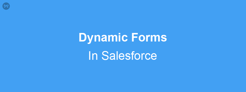 Dynamic Forms in Salesforce (Summer 20 Feature)