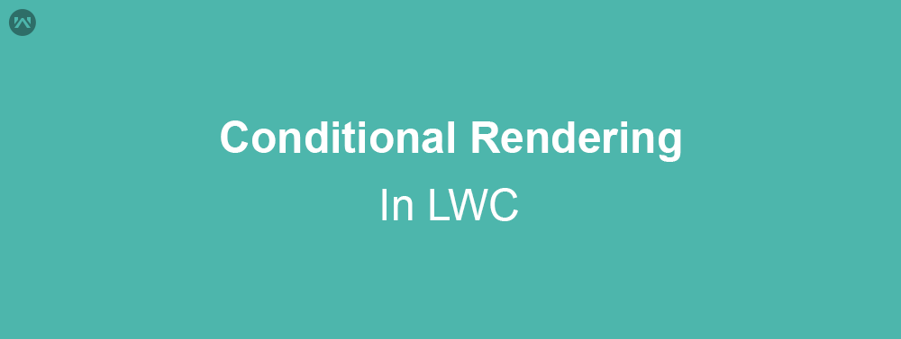 Conditional Rendering in LWC